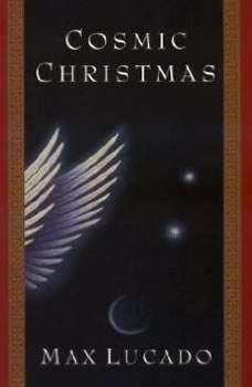 Cosmic Christmas, Max Lucado