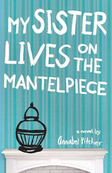 My Sister Lives on the Mantelpiece, Annabel Pitcher
