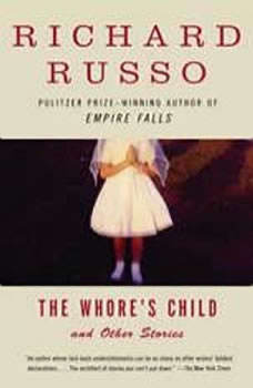 The Whore's Child: Stories, Richard Russo