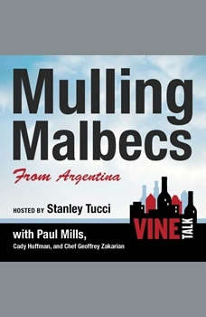 Mulling Malbecs from Argentina: Vine Talk Episode 105, Vine Talk
