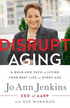 Disrupt Aging: A Bold New Path to Living Your Best Life at Every Age, Jo Ann Jenkins