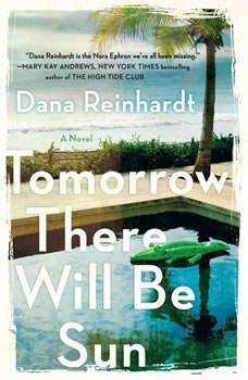 Tomorrow There Will Be Sun: A Novel, Dana Reinhardt