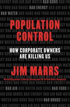 Population Control: How Corporate Owners Are Killing Us, Jim Marrs