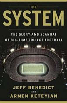 The System: The Glory and Scandal of Big-Time College Football The Glory and Scandal of Big-Time College Football, Jeff Benedict