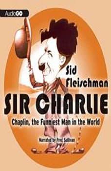 Sir Charlie: Chaplin, the Funniest Man in the World, Sid Fleischman