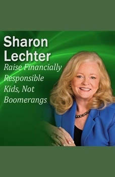 Raise Financially Responsible Kids, Not Boomerangs: It's Your Turn to Thrive Series, Sharon Lechter