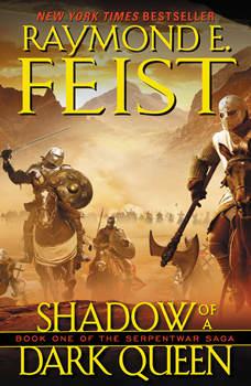 Shadow of a Dark Queen: Book One of the Serpentwar Saga, Raymond E. Feist