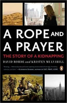 A Rope and a Prayer: The Story of a Kidnapping The Story of a Kidnapping, David Rohde