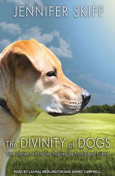 The Divinity of Dogs: True Stories of Miracles Inspired by Man's Best Friend True Stories of Miracles Inspired by Man's Best Friend, Jennifer Skiff