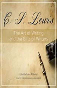 The Art of Writing and the Gifts of Writers, C. S. Lewis