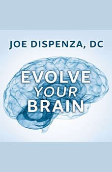 Evolve Your Brain: The Science of Changing Your Mind, DC Dispenza