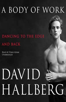 A Body of Work: Dancing to the Edge and Back Dancing to the Edge and Back, David Hallberg