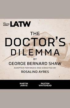 The Doctor's Dilemma, George Bernard Shaw