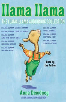 The Llama Llama Audiobook Collection: Llama Llama Misses Mama; Llama Llama Time to Share; Llama Llama and the Bully Goat; Llama Llama Holiday Drama; Llama Llama Nighty-Night; and 3 more! Llama Llama Misses Mama; Llama Llama Time to Share; Llama Llama and the Bully Goat; Llama Llama Holiday Drama; Llama Llama Nighty-Night; and 3 more!, Anna Dewdney