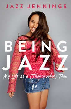Being Jazz: My Life as a (Transgender) Teen, Jazz Jennings