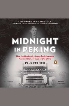 Midnight in Peking: How the Murder of a Young Englishwoman Haunted the Last Days of Old China How the Murder of a Young Englishwoman Haunted the Last Days of Old China, Paul French