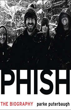Phish: The Biography The Biography, Parke Puterbaugh