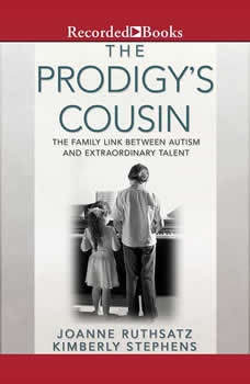 The Prodigy's Cousin: The Family Link Between Autism and Extraordinary Talent The Family Link Between Autism and Extraordinary Talent, Joanne Ruthsatz