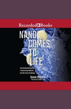 Nano Comes to Life: How Nanotechnology is Transforming Medicine and the Future of Biology, Sonia Contera
