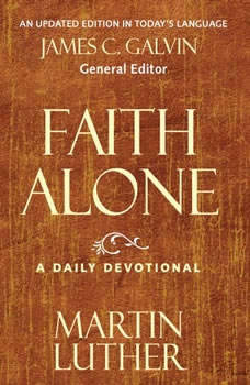 Faith Alone: A Daily Devotional A Daily Devotional, Martin Luther