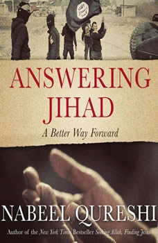 Answering Jihad: A Better Way Forward, Nabeel Qureshi