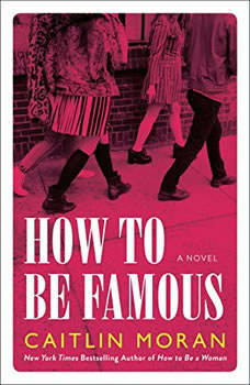 How to Be Famous: A Novel, Caitlin Moran