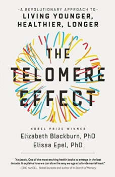 The Telomere Effect: A Revolutionary Approach to Living Younger, Healthier, Longer, Dr. Elizabeth Blackburn