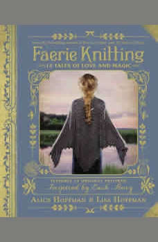 Faerie Knitting: 14 Tales of Love and Magic 14 Tales of Love and Magic, Alice Hoffman