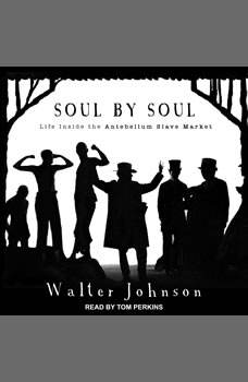 Soul by Soul: Life Inside the Antebellum Slave Market Life Inside the Antebellum Slave Market, Walter Johnson