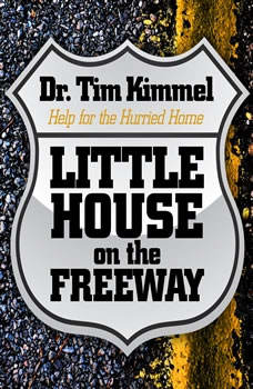 Little House on the Freeway: Help for the Hurried Home, Tim Kimmel