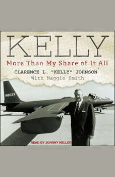 Kelly: More Than My Share of It All, Clarence L Kelly Johnson