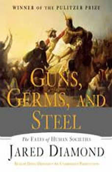 Guns, Germs, and Steel: The Fates of Human Societies The Fates of Human Societies, Jared Diamond