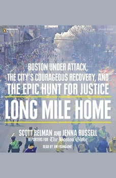 Long Mile Home: Boston Under Attack, the City's Courageous Recovery, and the Epic Hunt for Justice, Scott Helman