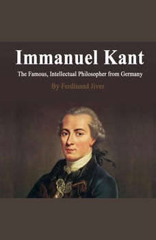 Immanuel Kant: The Famous, Intellectual Philosopher from Germany, Ferdinand Jives