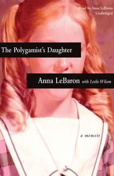 The Polygamists Daughter: A Memoir, Anna LeBaron