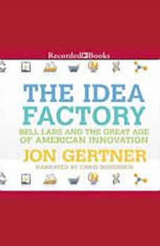 The Idea Factory: Bell Labs and the Great Age of American Innovation, Jon Gertner