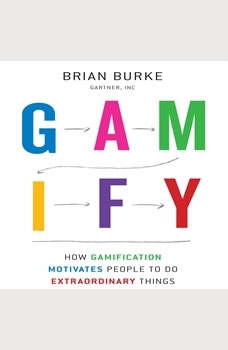 Gamify: How Gamification Motivates People to Do Extraordinary Things, Brian Burke