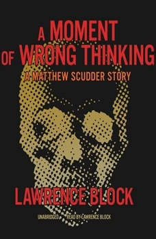 A Moment of Wrong Thinking: A Matthew Scudder Story, Lawrence Block