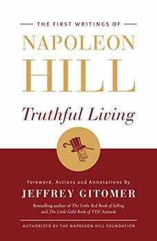 Truthful Living: The First Writings of Napoleon Hill The First Writings of Napoleon Hill, Napoleon Hill
