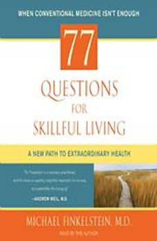77 Questions for Skillful Living: A New Path to Extraordinary Health A New Path to Extraordinary Health, Michael Finkelstein