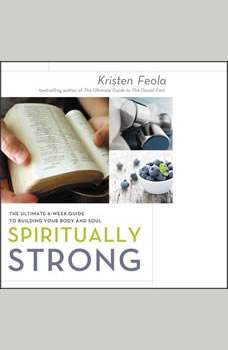 Spiritually Strong: The Ultimate 6-Week Guide to Building Your Body and Soul, Kristen Feola