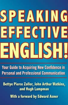 Speaking Effective English!: Your Guide to Acquiring New Confidence In Personal and Professional Communication, John Arthur Watkins