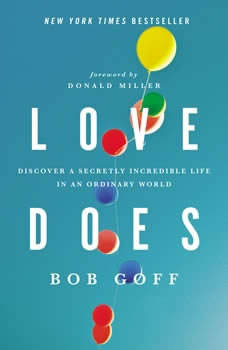 Love Does: Discover a Secretly Incredible Life in an Ordinary World, Bob Goff
