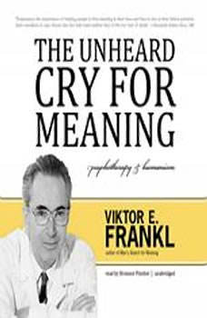 The Unheard Cry for Meaning: Psychotherapy and Humanism, Viktor E. Frankl