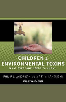 Children and Environmental Toxins: What Everyone Needs to Know, Mary M. Landrigan