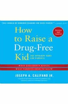 How to Raise a Drug-free Kid: The Straight Dope for Parents, Joseph A. Califano Jr.