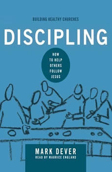 Discipling: How to Help Others Follow Jesus How to Help Others Follow Jesus, Mark Dever