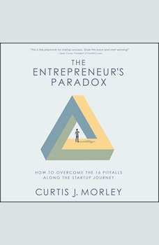 The Entrepreneur�s Paradox: And How to Overcome the 16 Pitfalls Along the Startup Journey, Curtis Morley