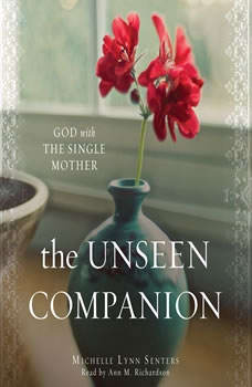 The Unseen Companion: God With the Single Mother, Michelle Lynn Senters