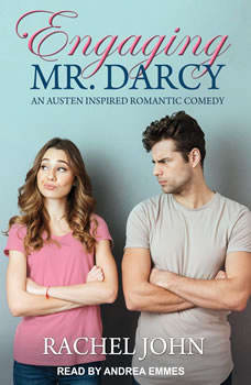Engaging Mr. Darcy: An Austen Inspired Romantic Comedy, Rachel John